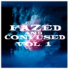 FAZED & CONFUSED VOL 1