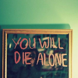 you will die alone