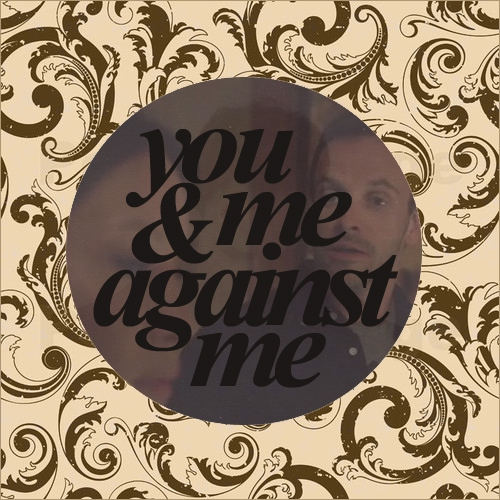 you & me against me