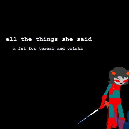 all the things she said - a terezi and vriska fst