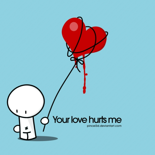 Your love hurts me