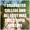 I graduated college and all i got was this stupid mixtape.