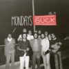 Mondays SUCK VOL. 14