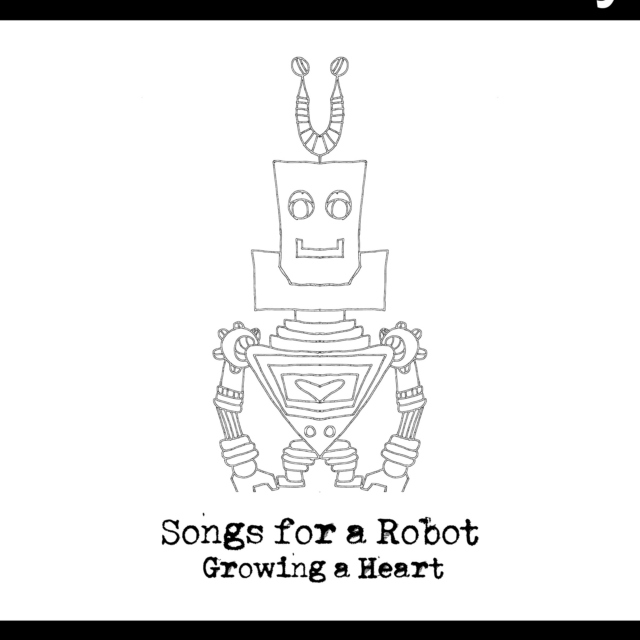 Songs for a robot growing a heart