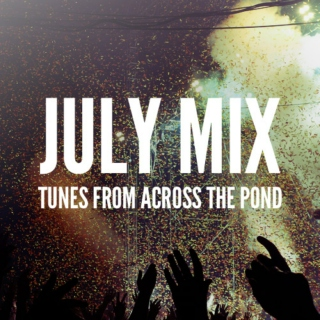 July Mix - Tunes From Across The Pond