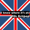 I know where it's at: 90s Britpop