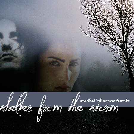 Shelter From the Storm: An Aredhel/Celegorm Fanmix