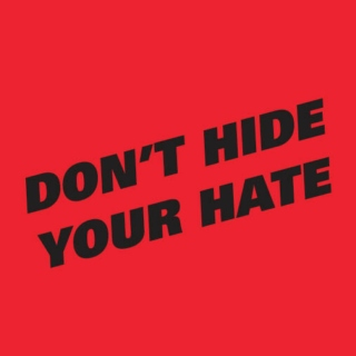 Don't Hide Your Hate