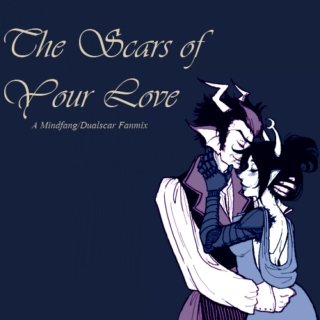 The Scars Of Your Love (A Mindfang/Dualscar Fanmix)