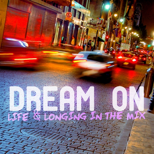 Dream On: Life & Longing In The Mix
