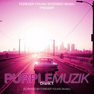 Forever Young Screwed Music Present Purple Muzik. Drank1