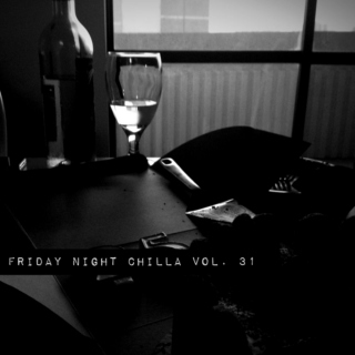 Friday Night Chilla Vol.31