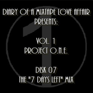 "007: The ""7 Days Left"" Mix      [Volume 1 - Project ONE: Disk 07]"