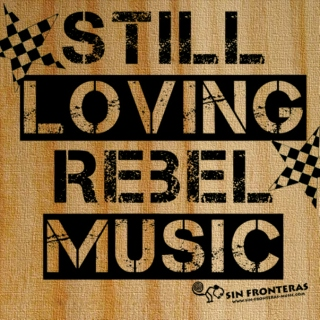Still loving rebel music -Sin Fronteras-