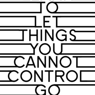 Learn to let things you can not control go.