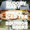 Bloody Mary / Sweet Iced Tea / Bourbon Rocks