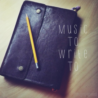 Music to write to...