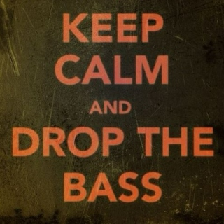 Keep Calm And Drop The Bass.