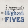 I Request the Highest of Fives