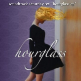 soundtrack saturday 02 - the hourglass ep