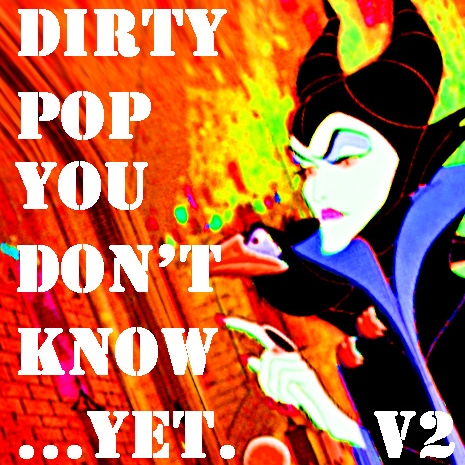 Dirty Pop You Don't Know...YET. (Volume 2)