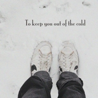 To Keep You Out Of The Cold