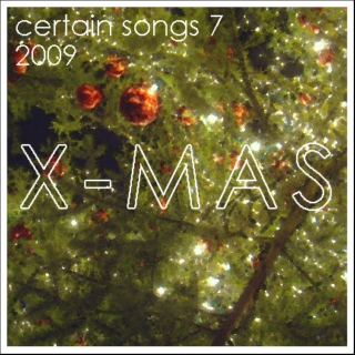 Certain Songs 7 - X-Mas. Issued 12/14/2009