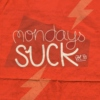 Mondays SUCK VOL. 33