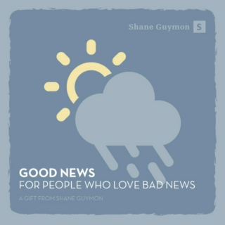 Good News for People Who Love Bad News