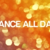 DANCE ALL DAY!