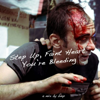 Step Up, Faint Heart.  You're Bleeding