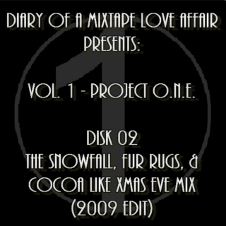 002: The Snowfall, Fur Rugs, and Cocoa like Xmas Eve Mix (2009 Edit)   |   [Volume 1 - Project ONE: Disk 02]