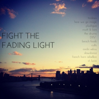 Fight the Fading Light