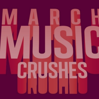 March Music Crushes