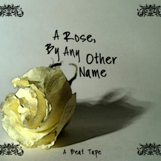 A Rose, By Any Other Name...A Beat Tape