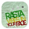 RastaVibes in your Face