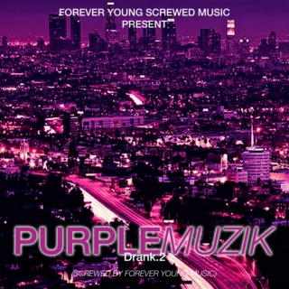 Forever Young Screwed Music Present Purple Muzik. Drank2