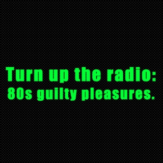 Turn up the radio: 80s guilty pleasures.