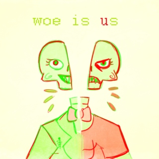 woe is us