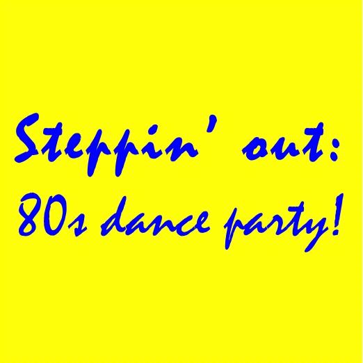 Steppin' out: 80s dance party!