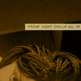 Friday Night Chilla Vol.33