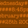 Wednesday, 8:45pm - February 25th, 2009