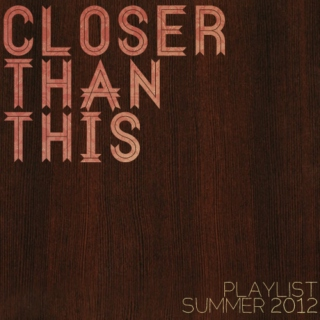 CLOSER THAN THIS: The Summer 2012 Playlist