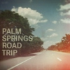 palm springs ROAD TRIP