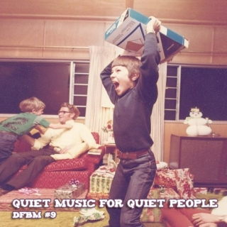 dfbm #9 - quiet music for quiet people