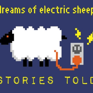 dreams of electric sheep - stories told