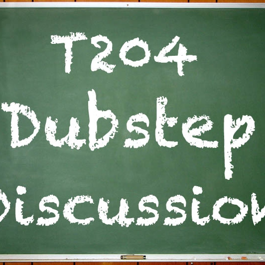 T204-Dubstep Discussion
