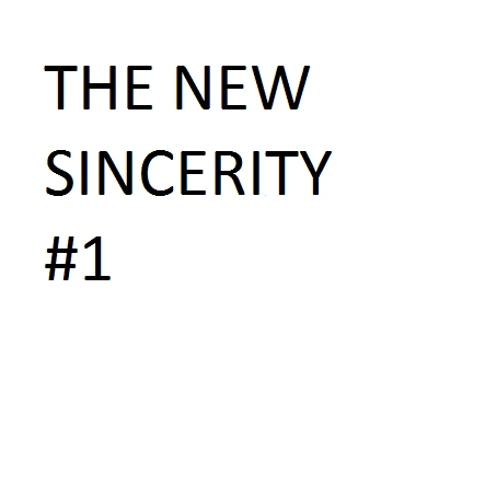 The New Sincerity #1