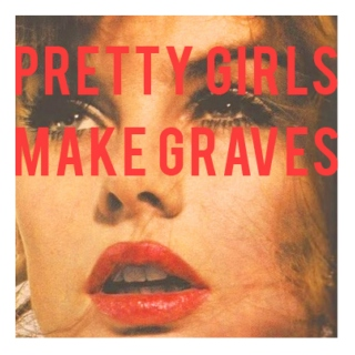 """Pretty Girls Make Graves"""