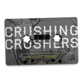 Mixtape Monday, Feb 27th. Theme - Crushing Crushers
